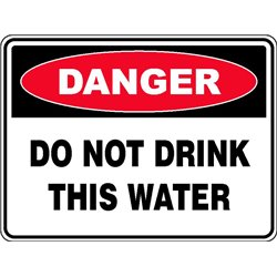 DANGER DO NOT DRINK THIS WATER