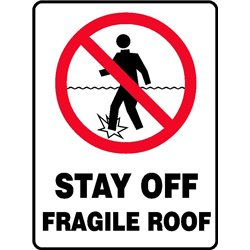 PROHIB STAY OFF FRAGILE ROOF