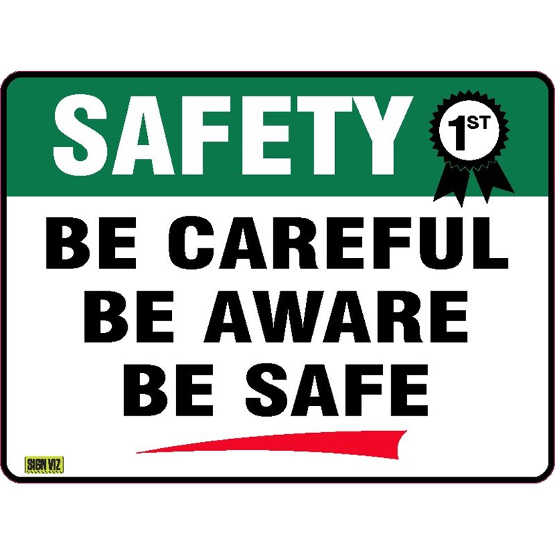 SAFETY FIRST BE CAREFUL BE AWARE BE SAFE