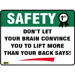 SAFETY FIRST DON'T LET YOUR BRAIN CONVINCE YOU TO LIFT MORE THAN YOUR BACK SAYS
