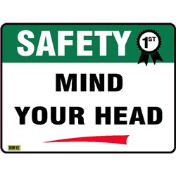 SAFETY FIRST MIND YOUR HEAD