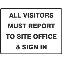 GENERAL ALL VISITORS MUST REPORT TO SITE OFFICE AND SIGN IN