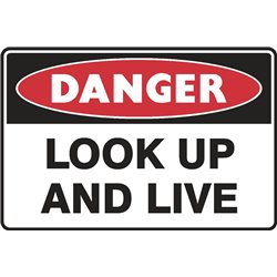 DANGER LOOK UP AND LIVE